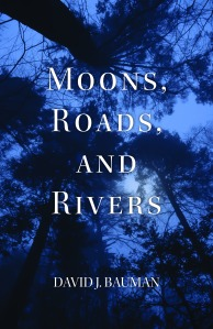 Cover of Moons, Roads, and Rivers, a poetry chapbook from David J. Bauman